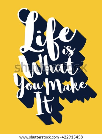 Life is what you make it. Modern brush calligraphy.