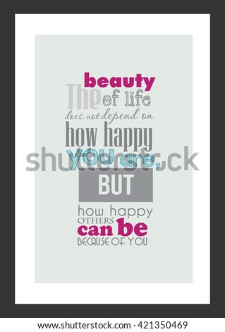 Life Quote The Beauty Of Does Not Depend On How Happy You Are But