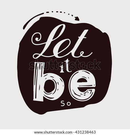 "light letters on a dark background. "" Let it be"". Hand drawing."