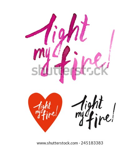 light my fire/ watercolor lettering/ set/ Lover's Day greetings/ card valentine/ vector illustration