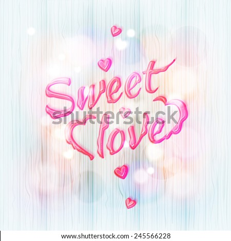"""Liquid letters """"Sweet love"""" on the wood background / typography / Valentine's Day - stock vector"""