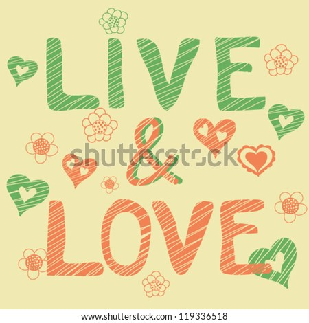 Live and Love cute vector background - stock vector