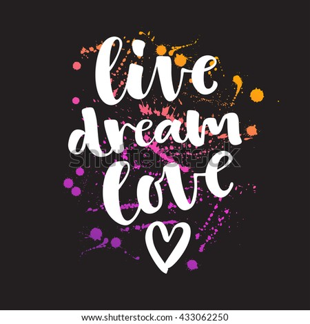 Live Dream Love vector lettering card. Hand drawn illustration phrase. Handwritten modern brush calligraphy for invitation and greeting card, t-shirt, prints and posters