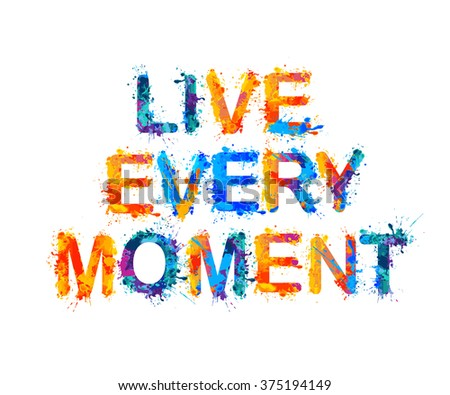 Live every moment motivation inscription splash stock vector hd motivation inscription of splash paint letters vector slogan thecheapjerseys Gallery