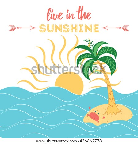 Live in the sunshine. Inspiring quote. Positive lettering quote on the white background decorated with tropical island. Exotic palm trees and crab take sunbath on the sand around sea under the sun