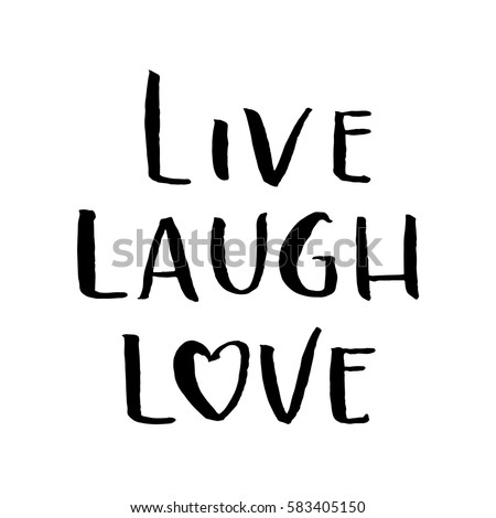 Live, Laugh, Love. Hand Lettered Quote. Modern Calligraphy