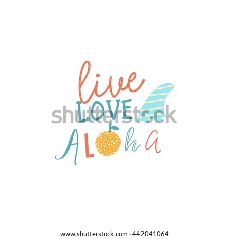 Live love aloha inspiration text quote. Summer typography for t shirt or poster in vector. - stock vector