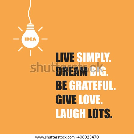 Live Simply. Dream Big. Be Grateful. Give Love. Laugh Lots. - Inspirational Quote, Slogan, Saying On An Yellow Background - stock vector