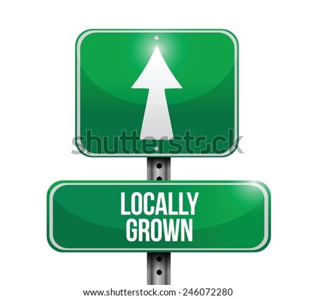 locally grown street sign illustration design over a white background - stock vector