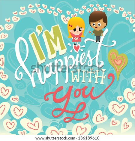 Love card Vector Illustration for Valentines Day. Hand drawn type, I'm happiest with you. - stock vector