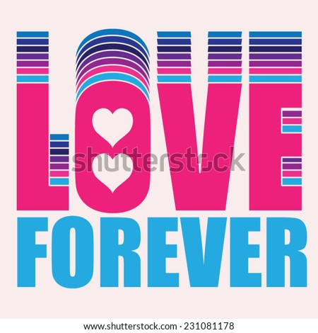 Love forever girl typography, t-shirt graphics, vectors - stock vector