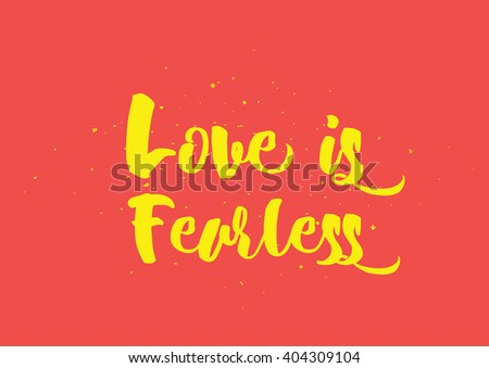Love is fearless romantic inspirational inscription. Greeting card with calligraphy. Hand drawn lettering  quote design. Photo overlay. Typography for poster or clothing design. Vector invitation. - stock vector