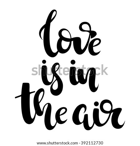 Love is in the air calligraphy sign. Good for use and edit. Greeting card. Love poster.