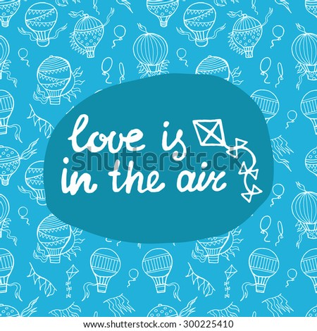 Love is in the air. Hand drawn romantic poster. Vector typography. Inspiration lettering quote. - stock vector