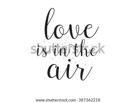 Love is in the air inscription. Greeting card with calligraphy. Black and white. - stock vector