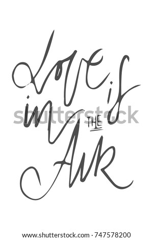 Love Is In The Air . Motivational Quotes About Love. Hand Lettering And  Custom Typography