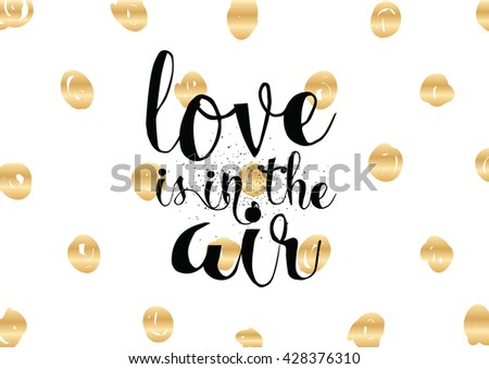 Love is in the air romantic inscription. Greeting card with calligraphy. Hand drawn lettering. Typography for invitation, banner, poster or clothing design. Vector quote. - stock vector