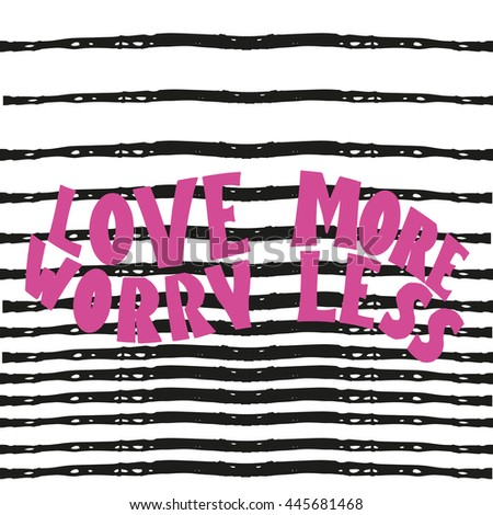 Love more worry less phrase.  Hand drawn inscription, Hand drawn lettering, calligraphic and typographic elements - stock vector