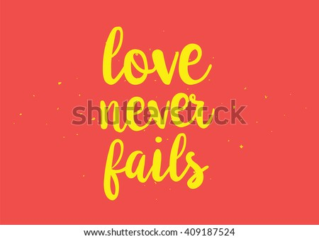 Love never fails romantic inspirational inscription. Greeting card with calligraphy. Hand drawn lettering design. Typography for banner, poster or clothing design. Vector invitation. - stock vector