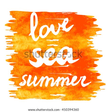 Love sea summer - text on artistic background. Lettering postcard with calligraphic design elements. Vector illustration for print on t-shirt, postcard, invitation. - stock vector