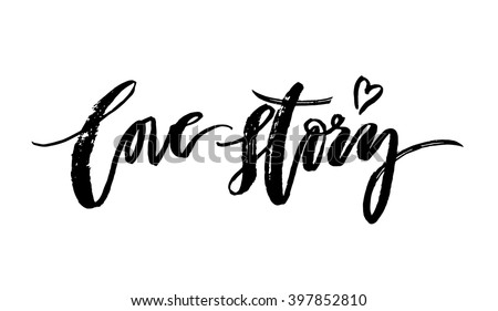 Love Story card. Hand written modern brush lettering. Ink illustration. Modern brush calligraphy. Vector art. Romantic inspirational phrase. Typographical background.