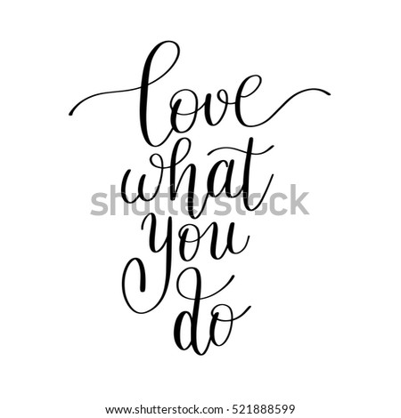Love what you do handwritten calligraphy stock vector royalty free love what you do handwritten calligraphy lettering quote to design greeting card poster banner m4hsunfo