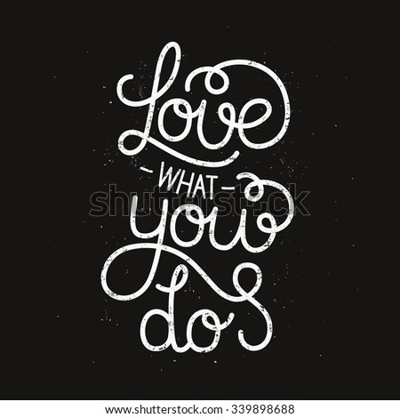 Love what you do, inspirational poster with hand drawn lettering, motivation quote. Line letters on grunge background, vintage typography poster - stock vector