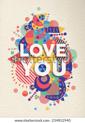 Love you colorful typography Poster. Inspirational motivation quote design. Ideal for valentines and birthday card. EPS10 vector file. - stock vector