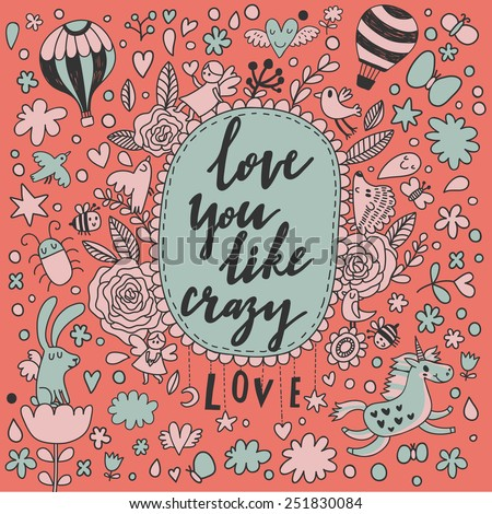 Love you like crazy - stylish romantic card made of flowers, air balloons, unicorn, rabbit, bugs, butterflies and birds in bright colors. Awesome forest concept background for romantic design - stock vector