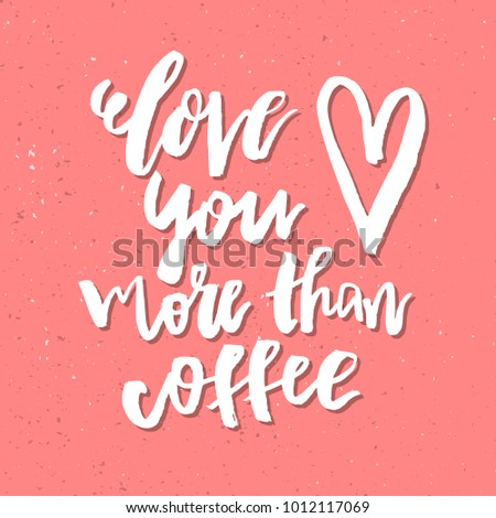 Love You More Than Coffee Inspirational Stock Vector 1012117069 ...