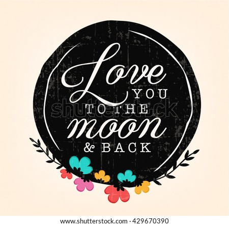 Love You to the Moon and Back Calligraphic Design Badge with Flowers - stock vector