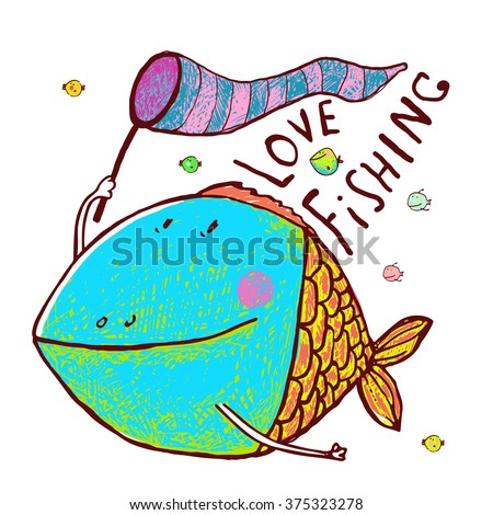Lovely Cartoon Funny Fish Greeting Card Design Hand Drawn. Humorous cartoon hand drawn colorful fish holding fishing net lettering love fishing. Pencil style. EPS10 vector has no background color. - stock vector