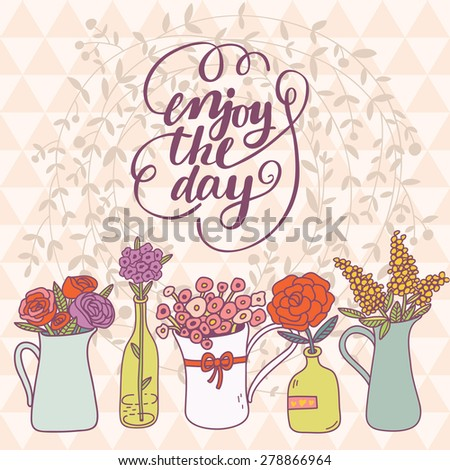 Lovely Enjoy the day card in vector. Sweet motivating background with a lot of beautiful flowers in popular modern colors - stock vector
