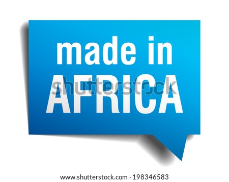 made in Africa blue 3d realistic speech bubble isolated on white background