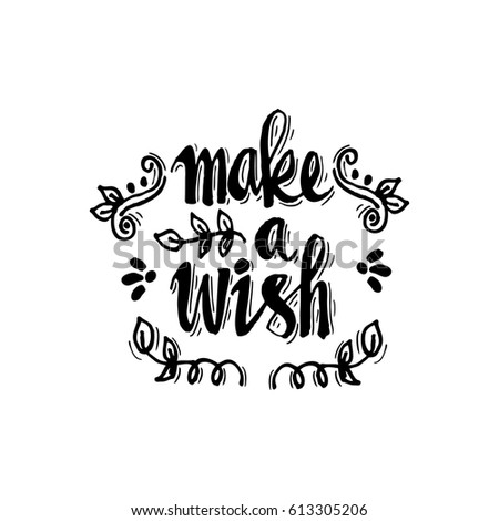Make A Wish. Brush Hand Lettering. Inspiring Quote.