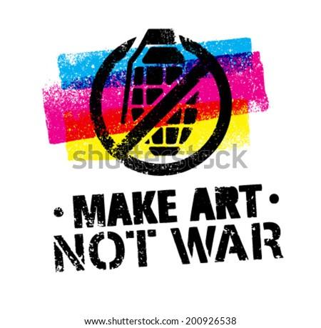 Make Art Not War Creative Peace Poster. Graffiti Stencil Style Vector Concept. - stock vector