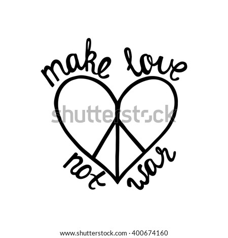 Make love, not war. Inspirational quote about peace. Modern calligraphy phrase with hand drawn sign pacifism heart. Lettering in boho style for print and posters. Hippie quotes collection. - stock vector