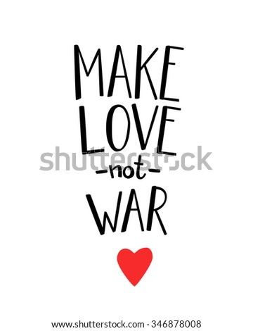 Make love not war lettering. Calligraphy postcard or poster graphic design lettering element. Hand written calligraphy style romantic inspirational postcard. Love peace calligraphy. - stock vector