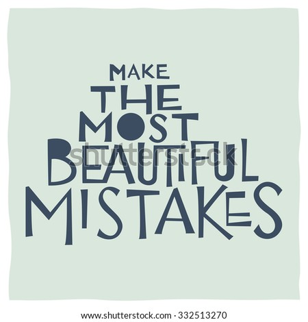 Make the most beautiful mistakes. Calligraphy - stock vector
