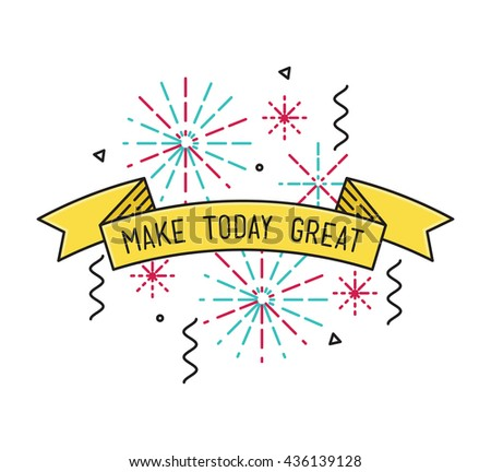 Make today great Inspirational vector illustration, motivational quotes typographic poster design in flat style, thin line icons for frame, greeting card, e-mail newsletters, web banners, flat poster