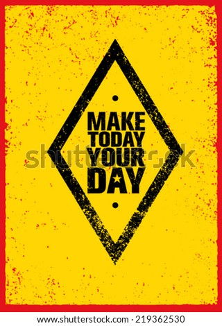 Make Today Your Day Motivation Quote. Creative Vector Typography Poster Concept on Grunge Background - stock vector