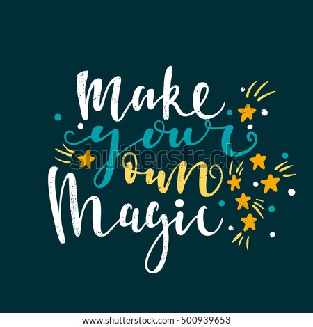 Make Your Own Quote Gorgeous Make Your Own Magic Bright Multicolored Stock Vector 500939653