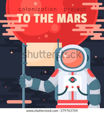 Mars colonization project poster with astronaut holding flag. Mars planet exploration concept vector illustration. First journey to the Mars. Astronaut in outer space. Modern flat style design - stock vector