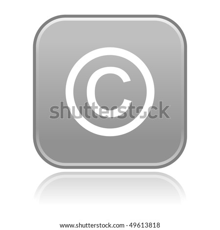 Matted gray rounded squares button with copyright and light reflection on white