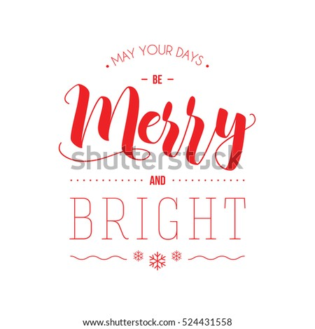 May your days be Merry and Bright - illustration for greeting cards, posters, banners. Modern calligraphy lettering. Typographic vector design.