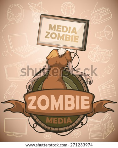Media zombie women with flat screen tv for a head connected to the body. Label. Against the background of the objects associated with the mass media