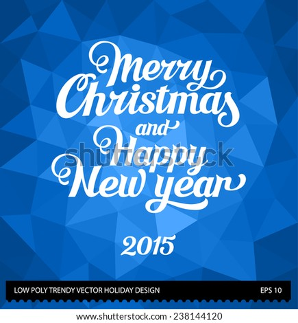 Merry Christmas and Happy New Year design. Low poly trendy vector background illustration. Abstract polygonal collection - stock vector