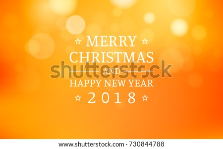 merry christmas and happy new year 2018 with bokeh and lens flare pattern on summer orange color background