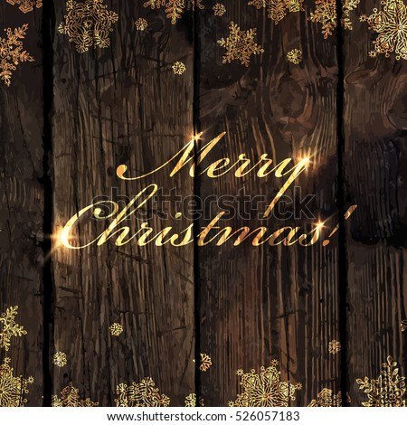 Merry Christmas! Golden Greeting on Wooden Background. Snowflakes border. Easy to use in design projects for holiday, as is postcard, invitations, covers, posters,  banners, wallpapers...