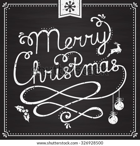 Merry Christmas! Greeting card with handwritten lettering on chalkboard. Trendy background with typography and Christmas symbols: deer, Christmas balls, holly, snowflake. Vector illustration.  - stock vector